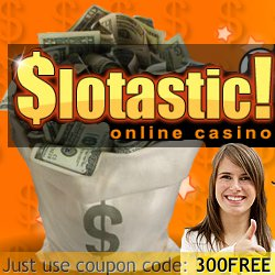 Slotastic online casino. Just use cupon code 300FREE