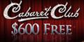 Cabaret Club Casino, $600 free bonus.