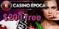 Casino Epoca. Get $200 free.